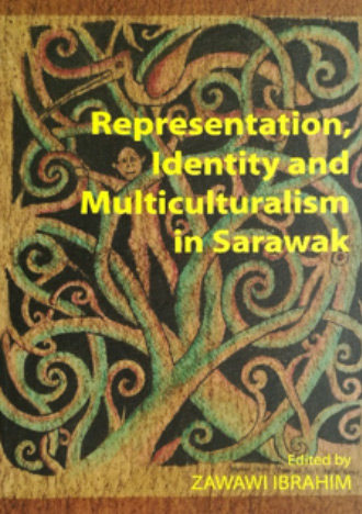 Representation, Identity and Multiculturalism In Sarawak